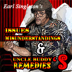 Issues, Misunderstandings & Uncle Buddy's Remedies